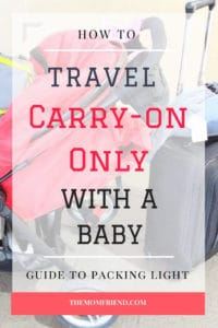 Pinterest graphic with text for How to Travel Carry-On Only With a Baby and image of travel gear.