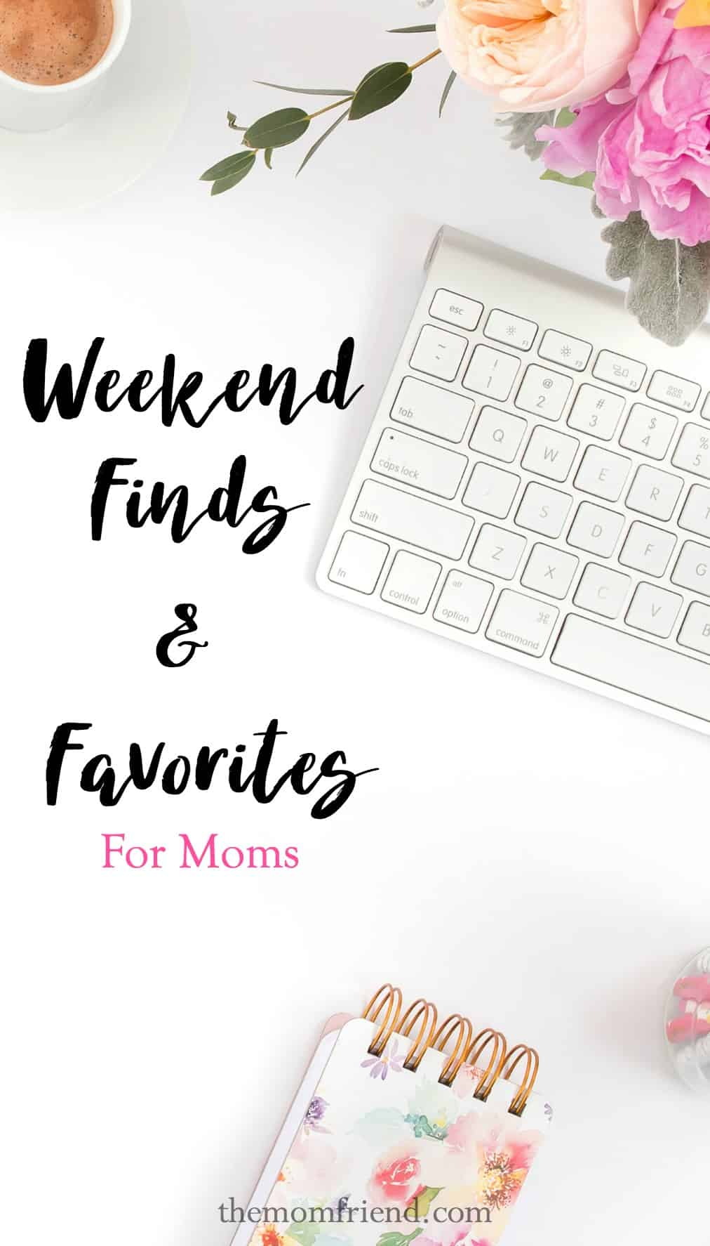 Pinnable image for Weekend Finds and Favorites for Moms.