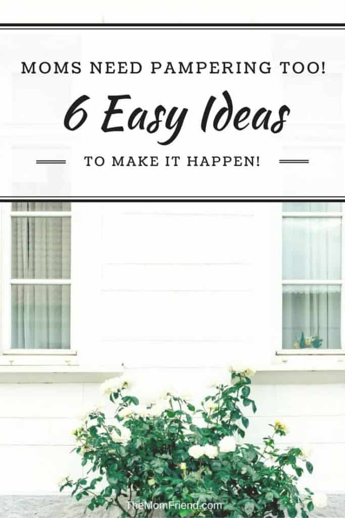 Pinterest graphic with text for Moms Need Pampering Too! 6 Easy Ideas to Make it Happen! And image of home exterior.