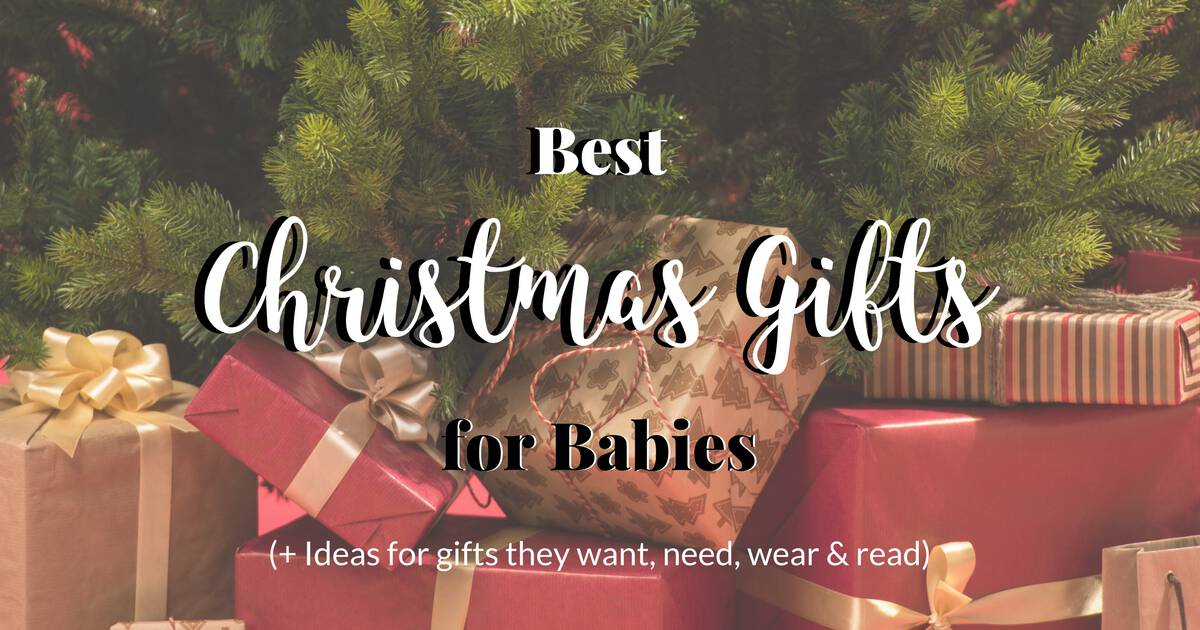 best christmas gifts for babies 40 ideas they want need wear read for 0 1yr the mom friend