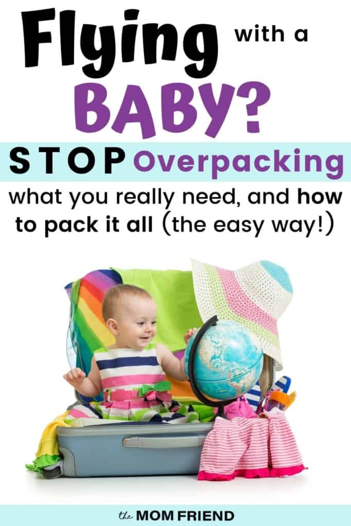 picture of a baby in a full suitcase with text reading flying with a baby? Stop overpacking! what you really need and how to pack it the easy way.